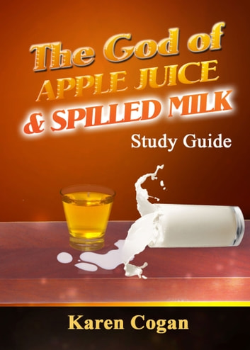 The God of Apple Juice and Spilled Milk Study Guide ebook by Karen Cogan