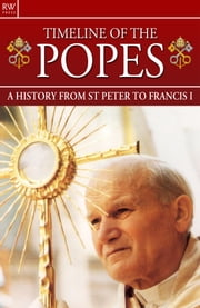 Timeline of the Popes - A History from St Peter to Francis I ebook by Gordon Kerr