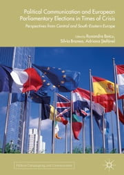 Political Communication and European Parliamentary Elections in Times of Crisis - Perspectives from Central and South-Eastern Europe ebook by