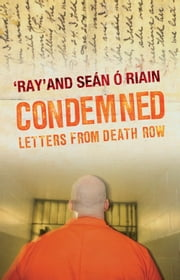 Condemned - Letters from Death Row ebook by Seán Ó Riain