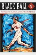 Black Ball 9 - New Research in African American Baseball History ebook by Leslie A. Heaphy