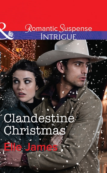 Clandestine Christmas (Mills & Boon Intrigue) (Covert Cowboys, Inc., Book 8) 電子書 by Elle James