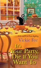It's Your Party, Die If You Want To ebook by Vickie Fee
