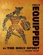 Fully Equipped : By the Holy Spirit ebook by Ricardo Taylor