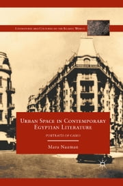 Urban Space in Contemporary Egyptian Literature - Portraits of Cairo ebook by M. Naaman