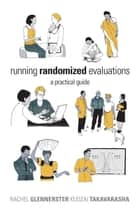 Running Randomized Evaluations - A Practical Guide ebook by Rachel Glennerster, Kudzai Takavarasha