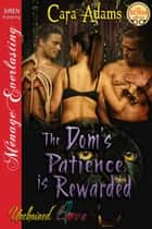 The Dom's Patience is Rewarded ebook by Cara Adams