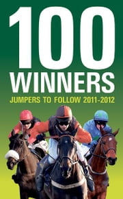 100 Winners: Jumpers to Follow 2011-2012 ebook by Ashley Rumney