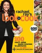 Rachael Ray's Look + Cook ebook by Rachael Ray