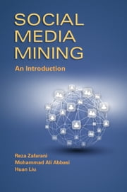Social Media Mining - An Introduction ebook by Reza Zafarani,Mohammad Ali Abbasi,Huan Liu