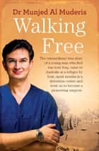 Walking Free - The extraordinary true story of a young man who fled war-torn Iraq, came to Australia as a refugee by boat, spent months in a detention centre and went on to become a pioneering surgeon. ebook by