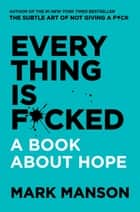 Everything Is F*cked - A Book About Hope ebook by