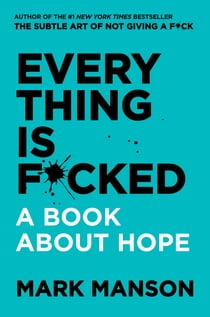 Everything Is F*cked - A Book About Hope ebook by Mark Manson