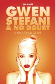 Gwen Stefani and No Doubt: Simple Kind of Life ebook by Jeff Apter