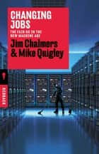 Changing Jobs - The Fair Go in the New Machine Age ebook by Mike Quigley, Jim Chalmers