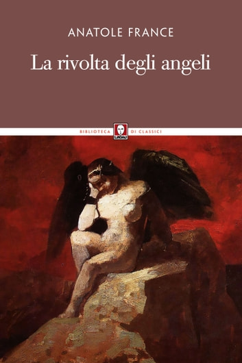 La rivolta degli angeli ebook by Anatole France