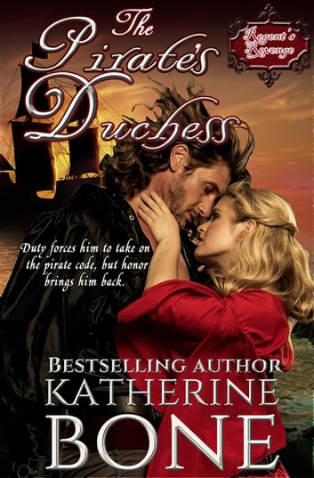 The Pirate's Duchess - A Regent's Revenge Series Novella ebook by Katherine Bone