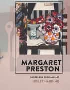 Margaret Preston - Recipes for Food and Art ekitaplar by Lesley Harding