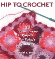 Hip to Crochet ebook by Judith L. Swartz
