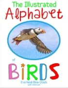 The Illustrated Alphabet of Birds ebook by Eve Heidi Bine-Stock