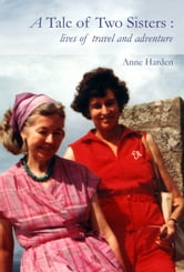 A tale of two sisters : lives of travel and adventure ebook by Harden, Anne