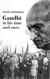 Gandhi - In His Time and Ours ebook by David Hardiman