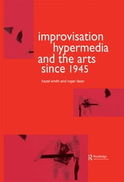 Improvisation Hypermedia and the Arts since 1945 ebook by Roger Dean,Hazel Smith