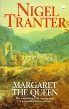Margaret the Queen ebook by Nigel Tranter