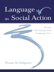 Language As Social Action - Social Psychology and Language Use ebook by Thomas M. Holtgraves