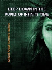 Deep down in the pupils of infinite time ebook by Miguel Ángel Guerrero Ramos