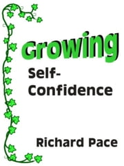 Growing Self-Confidence ebook by Pace, Richard