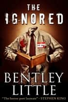 The Ignored ebook by Bentley Little