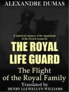 The Royal Life Guard: The Flight of the Royal Family ebook by Alexandre Dumas