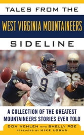 Tales from the West Virginia Mountaineers Sideline - A Collection of the Greatest Mountaineers Stories Ever Told ebook by Don Nehlen