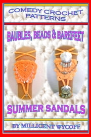 Comedy Crochet Patterns: Baubles, Beads & Barefeet Summer Sandals ebook by Millicent Wycoff