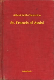 St. Francis of Assisi ebook by Gilbert Keith Chesterton