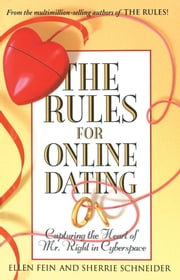 The Rules for Online Dating - Capturing the Heart of Mr. Right in Cyberspace ebook by Ellen Fein, Sherrie Schneider