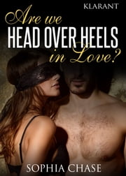 Are we HEAD OVER HEELS in love? Erotischer Liebesroman ebook by Sophia Chase