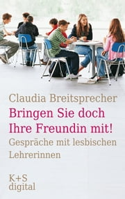"""Bringen Sie doch Ihre Freundin mit!"" - Gespräche mit lesbischen Lehrerinnen ebook by Kobo.Web.Store.Products.Fields.ContributorFieldViewModel"