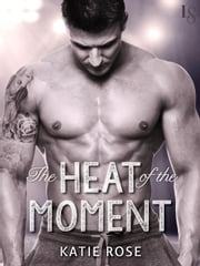 The Heat of the Moment ebook by Katie Rose