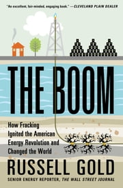 The Boom - How Fracking Ignited the American Energy Revolution and Changed the World ebook by Russell Gold