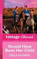 Should Have Been Her Child (Mills & Boon Vintage Cherish) ebook by Stella Bagwell