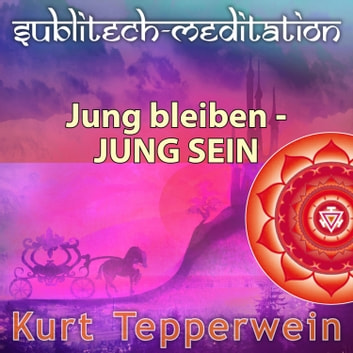 Jung bleiben - Jung sein - Sublitech-Meditation audiobook by
