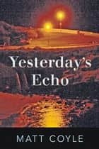 Yesterday's Echo - A Novel ebook by Matt Coyle