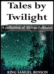 Tales by Twilight (A collection of African Folktales) - Tales by Twilight (A collection of African Folktales), #1 ebook by King Samuel Benson