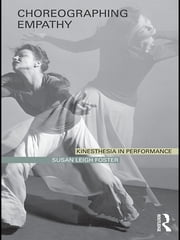Choreographing Empathy - Kinesthesia in Performance ebook by Susan Leigh Foster