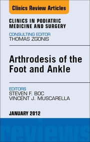 Arthrodesis of the Foot and Ankle, An Issue of Clinics in Podiatric Medicine and Surgery ebook by Vincent J. Muscarella,Steven Boc