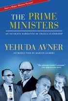 The Prime Ministers - An Intimate Narrative of Israeli Leadership ebook by Avner, Yehuda