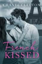 French Kissed - International School ebook by Chanel Cleeton