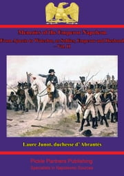 Memoirs Of The Emperor Napoleon – From Ajaccio To Waterloo, As Soldier, Emperor And Husband – Vol. II ebook by Laure Junot duchesse d'Abrantès